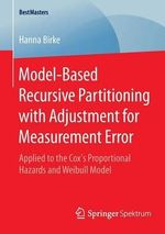 Model-Based Recursive Partitioning with Adjustment for Measurement Error : Applied to the Cox's Proportional Hazards and Weibull Model - Hanna Birke