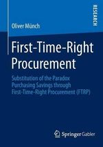 First-Time-Right Procurement : Substitution of the Paradox Purchasing Savings Through First-Time-Right Procurement (Ftrp) - Oliver Munch