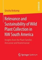 Relevance and Sustainability of Wild Plant Collection in Nw South America : Insights from the Plant Families Arecaceae and Krameriaceae - Grischa Brokamp