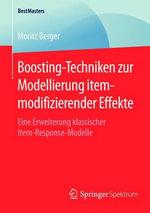 Boosting-Techniken Zur Modellierung Itemmodifizierender Effekte : Eine Erweiterung Klassischer Item-Response-Modelle - Moritz Berger