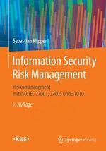 Information Security Risk Management : Risikomanagement Mit ISO/Iec 27001, 27005 Und 31010 - Sebastian Klipper