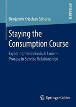 Staying the Consumption Course : Exploring the Individual Lock-in Process in Service Relationships - Benjamin Krischan Schulte