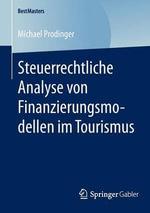 Steuerrechtliche Analyse Von Finanzierungsmodellen Im Tourismus : Bestmasters - Michael Prodinger