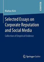 Selected Essays on Corporate Reputation and Social Media : Collection of Empirical Evidence - Markus Kick