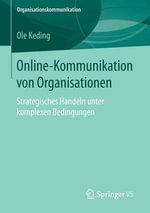 Online-Kommunikation Von Organisationen : Strategisches Handeln Unter Komplexen Bedingungen - Ole Keding