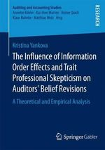 The Influence of Information Order Effects and Trait Professional Skepticism on Auditors' Belief Revisions : A Theoretical and Empirical Analysis - Kristina Yankova