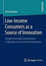 Low-Income Consumers as a Source of Innovation : Insights from Idea Competitions in Brazilian Low-Income Communities - Aline Kramer