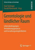 Gerontologie Und Landlicher Raum : Lebensbedingungen, Veranderungsprozesse Und Gestaltungsmoglichkeiten