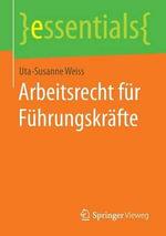 Arbeitsrecht Fur Fuhrungskrafte : Essentials - Uta-Susanne Weiss
