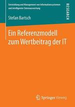 Ein Referenzmodell Zum Wertbeitrag Der It : Entwicklung Und Management Von Informationssystemen Und Inte - Stefan Bartsch