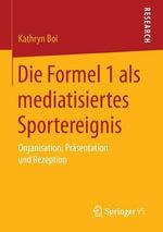 Die Formel 1 ALS Mediatisiertes Sportereignis : Organisation, Prasentation Und Rezeption - Kathryn Boi