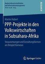 PPP-Projekte in Den Volkswirtschaften in Subsahara-Afrika : Voraussetzungen Und Gestaltungsformen Am Beispiel Kamerun - Martin Haberl