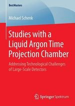 Studies with a Liquid Argon Time Projection Chamber : Addressing Technological Challenges of Large-Scale Detectors - Michael Schenk