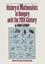 History of Mathematics in Hungary Until the 20th Century - Barna Szenassy