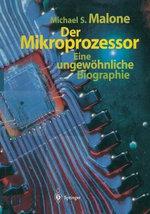 Der Mikroprozessor : Eine Ungewohnliche Biographie - Michael S. Malone