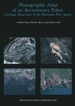 Photographic Atlas of an Accretionary Prism : Geologic Structures of the Shimanto Belt, Japan - Asahiko Taira