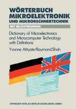 Worterbuch der Mikroelektronik und Mikrorechnertechnik Mit Erlauterungen / Dictionary of Microelectronics and Microcomputer Technology with Definitions - Yvonne H. Attiyate