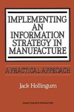 Implementing an Information Strategy in Manufacture : A Practical Approach - Jack Hollingum
