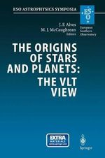 The Origins of Stars and Planets: the Vlt View : Proceedings of the Eso Workshop Held in Garching, Germany, 24-27 April 2001