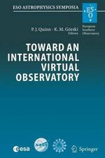Toward an International Virtual Observatory : Proceedings of the Eso/ESA/NASA/Nsf Conference Held at Garching, Germany, 10-14 June 2002