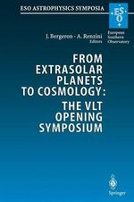 From Extrasolar Planets to Cosmology: the Vlt Opening Symposium : Proceedings of the Eso Symposium Held at Antofagasta, Chile, 1-4 March 1999