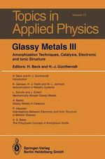 Glassy Metals III : Amorphization Techniques, Catalysis, Electronic and Ionic Structure