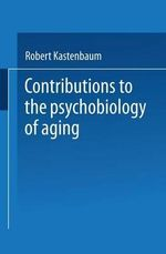 Contributions to the Psychobiology of Aging - Robert Kastenbaum