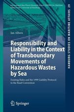 Responsibility and Liability in the Context of Transboundary Movements of Hazardous Wastes by Sea : Existing Rules and the 1999 Liability Protocol to the Basel Convention - Jan Albers