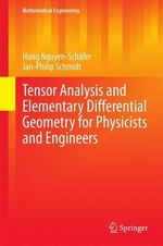 Tensor Analysis and Elementary Differential Geometry for Physicists and Engineers : With Many Applications to Engineering and Modern Physics - Hung Nguyen-Schafer