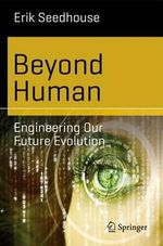 Beyond Human : Engineering Our Future Evolution - Erik Seedhouse