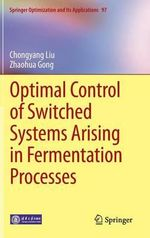 Optimal Control of Switched Systems Arising in Fermentation Processes - Chongyang Liu