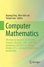 Computer Mathematics : 9th Asian Symposium (Ascm2009), Fukuoka, December 2009, 10th Asian Symposium (Ascm2012), Beijing, October 2012, Contributed Papers and Invited Talks