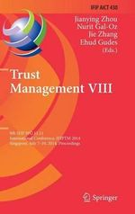 Trust Management VIII : 8th IFIP WG 11.11 International Conference, IFIPTM 2014, Singapore, July 7-10, 2014, Proceedings