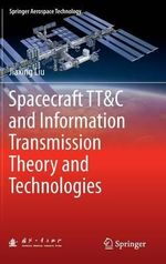 Spacecraft TT&C and Information Transmission Theory and Technologies - Jiaxing Liu