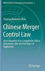 Chinese Merger Control Law : An Assessment of its Competition-Policy Orientation After the First Years of Application - Tingting Weinreich-Zhao