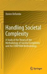 Handling Societal Complexity : A Study of the Theory of the Methodology of Societal Complexity and the Compram Methodology - Dorien De Tombe