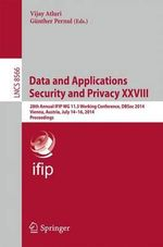 Data and Applications Security and Privacy Xxviii : 28th Annual Ifip Wg 11.3 Working Conference, Dbsec 2014, Vienna, Austria, July 14-16, 2014, Proceedings