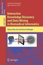 Interactive Knowledge Discovery and Data Mining in Biomedical Informatics : State-Of-The-Art and Future Challenges