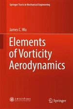 Elements of Vorticity Aerodynamics - James C. Wu