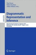 Diagrammatic Representation and Inference : 8th International Conference, Diagrams 2014, Melbourne, Vic, Australia, July 28 - August 1, 2014, Proceedings