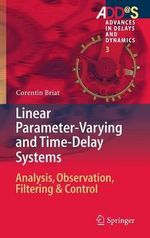Linear Parameter-Varying and Time-Delay Systems : Analysis, Observation, Filtering & Control - Corentin Briat