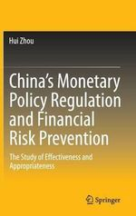 China's Monetary Policy Regulation and Financial Risk Prevention : The Study of Effectiveness and Appropriateness - Hui Zhou