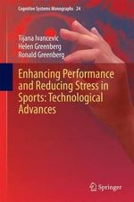 Enhancing Performance and Reducing Stress in Sports : Technological Advances - Tijana T. Ivancevic