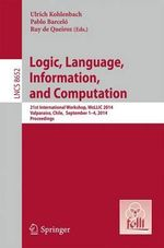 Logic, Language, Information, and Computation : 21st International Workshop, Wollic 2014, Valparaiso, Chile, September 1-4, 2014. Proceedings