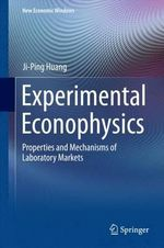 Experimental Econophysics : Properties and Mechanisms of Laboratory Markets - Ji-Ping Huang