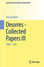Oeuvres - Collected Papers III : 1969 - 1982 - Armand Borel