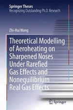Theoretical Modelling of Aeroheating on Sharpened Noses Under Rarefied Gas Effects and Nonequilibrium Real Gas Effects - Zhi-Hui Wang