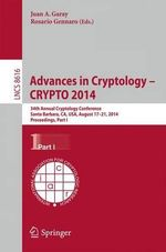 Advances in Cryptology -- Crypto 2014 : 34th Annual Cryptology Conference, Santa Barbara, Ca, USA, August 17-21, 2014, Proceedings, Part I