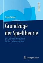 Grundzuge Der Spieltheorie : Ein Lehr- Und Arbeitsbuch Fur Das (Selbst-)Studium - Stefan Winter