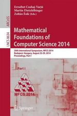 Mathematical Foundations of Computer Science 2014 : 39th International Symposium, Mfcs 2014, Budapest, Hungary, August 26-29, 2014. Proceedings, Part I